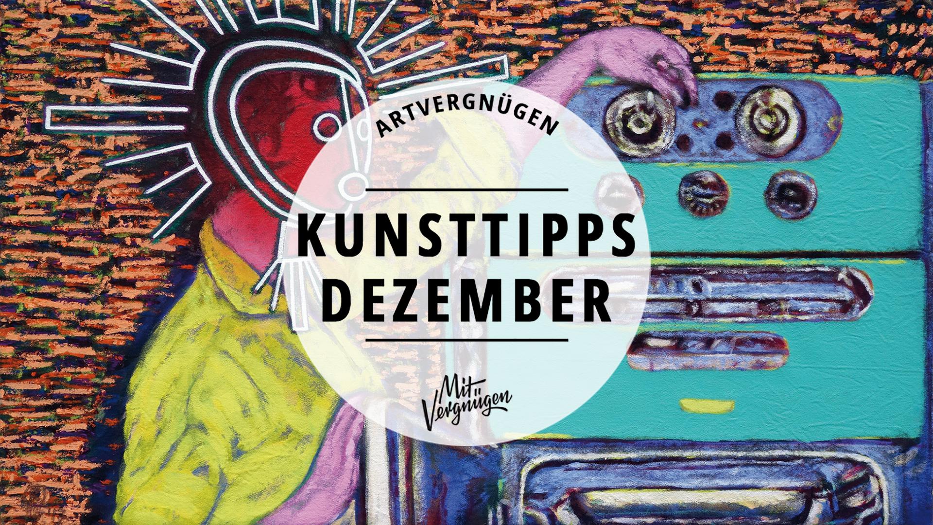 ARTVERGNÜGEN #11 – Unsere 11 Kunsttipps für den Dezember | Mit ...