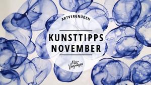 ARTVERGNÜGEN #10 – Unsere 11 Kunsttipps für den November
