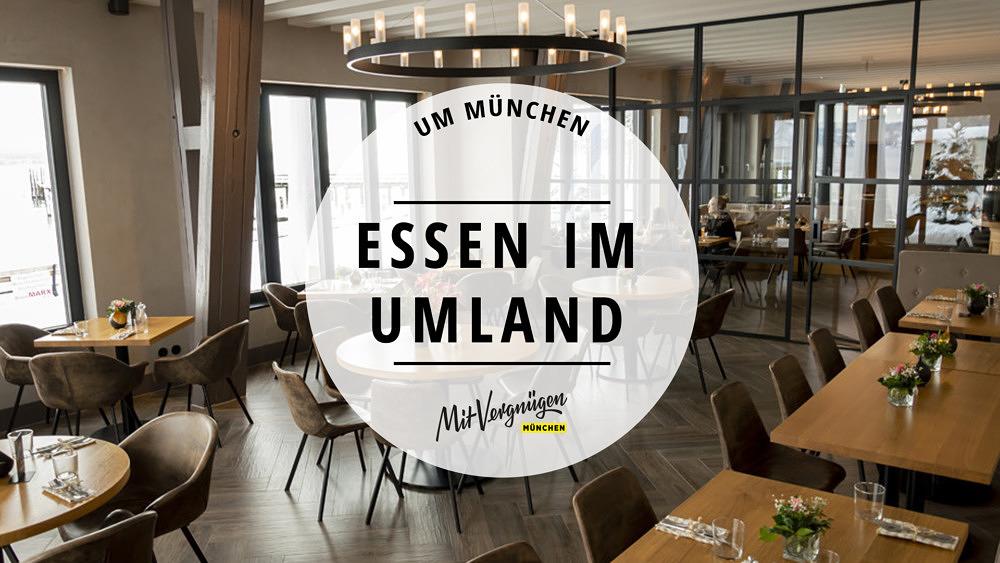 11 Restaurants im Münchner Umland, für die sich die Reise lohnt