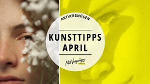 Artvergnügen –Unsere 11 Kunsttipps für den April 2019