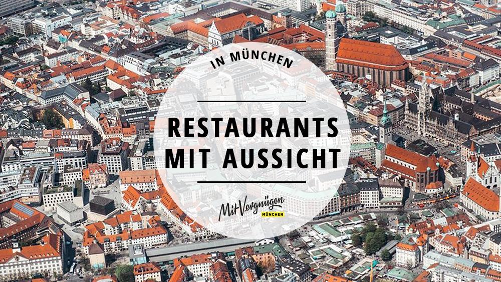 11 Restaurants mit traumhafter Aussicht in München